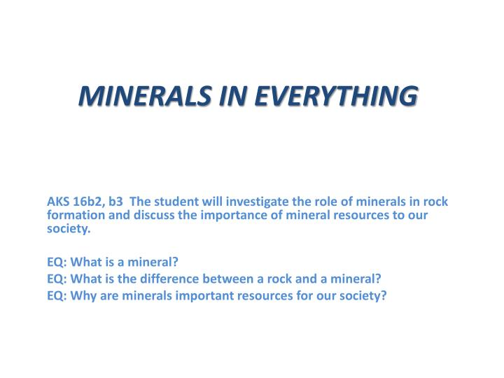 PPT - MINERALS IN EVERYTHING PowerPoint Presentation - ID:2173951