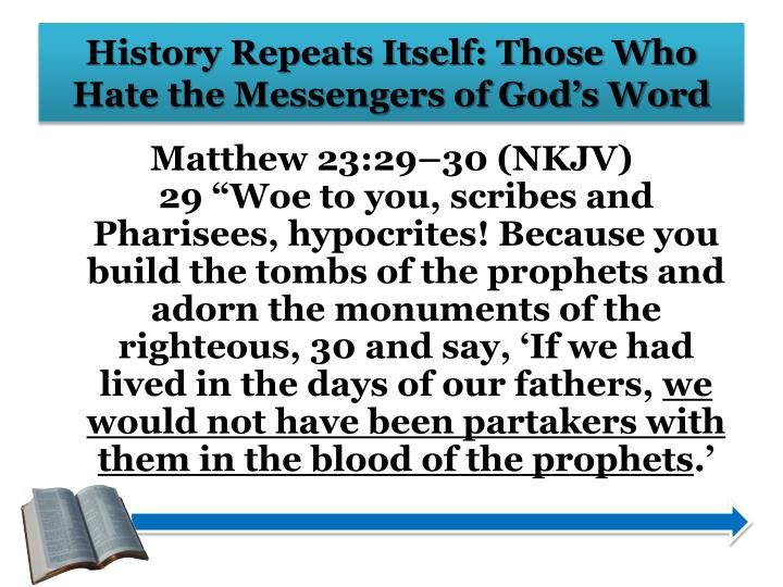 History Repeats Itself: Those Who Hate the Messengers of God's Word