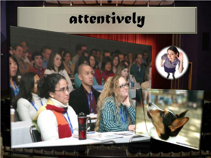 attentively