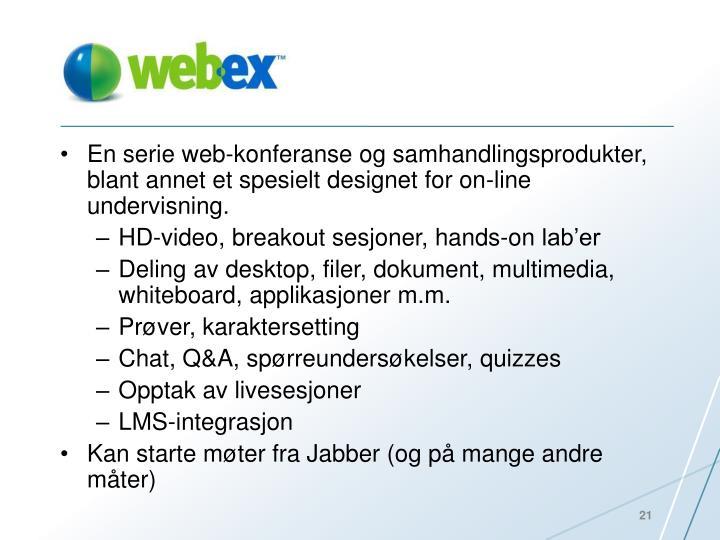En serie web-konferanse og samhandlingsprodukter, blant annet et spesielt designet for on-line undervisning.