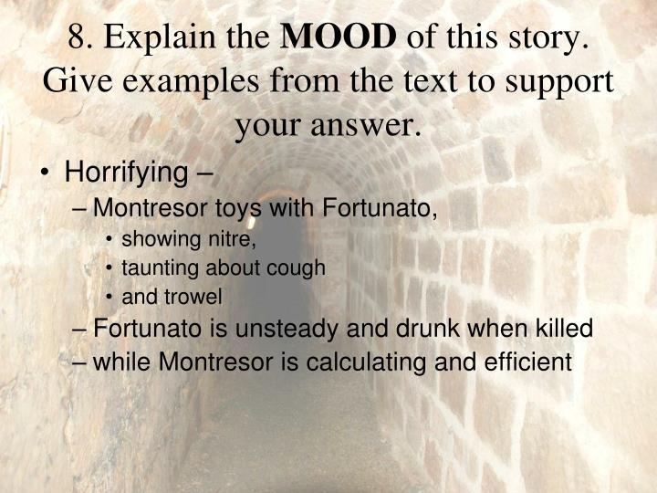 an analysis of the mood of the cask of amontillado by edgar allan poe The cask of amontillado edgar allan poe introduction regarded as the originator of the modern short story and a master of the form, poe established a highly influential rationale for short narrative art, which emphasizes the deliberate arrangement of a story's minutest details of.