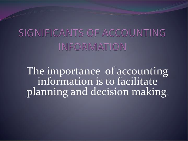 accounting information as an aid to decision making An accounting as an information system (ais) is a system of collecting, storing and processing financial and accounting data that are used by decision makersan accounting information system is generally a computer-based method for tracking accounting activity in conjunction with information technology resources.