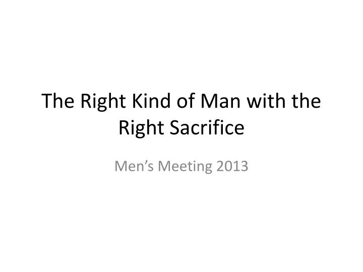 the right kind of man with the right sacrifice n.