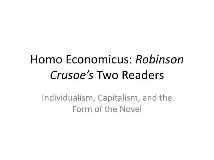 """thesis capitalism crusoe A reviewers notebook: the capitalist revolution (that """"industrial capitalism has generated the greatest productive power in this is robinson crusoe."""