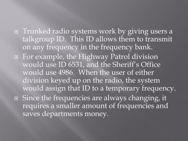 Trunked radio systems work by giving users a