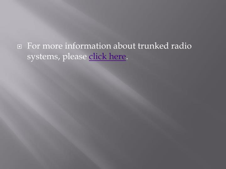 For more information about trunked radio systems, please