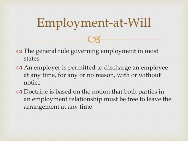 employment at will and the right to Employment at will and due process are both terms used in the workplace to describe how much freedom employees and employers have when an employment contract is signed employment at will is described by patricia werhane and tara radin as the right of employers to hire, fire, demote.