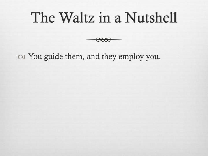 The waltz in a nutshell