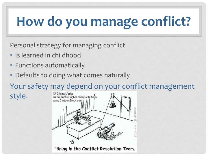 describe strategies for managing interpersonal conflicts Conflicts strategies that will enable you to resolve conflicts yourself and to assist people in  win as much as possible while preserving the interpersonal or inter-group relationships as much as possible accommodation:  the win/win approach to conflict management is one in which the problem is viewed as external to the persons involved.
