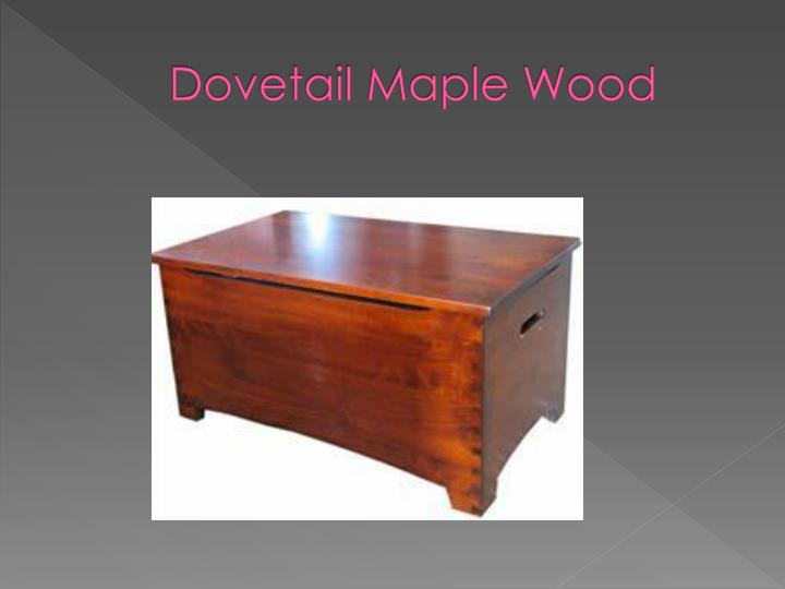 Dovetail Maple Wood