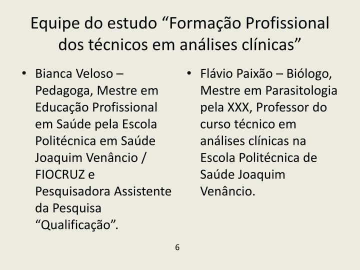 """Equipe do estudo """"Formação Profissional dos técnicos em análises clínicas"""""""