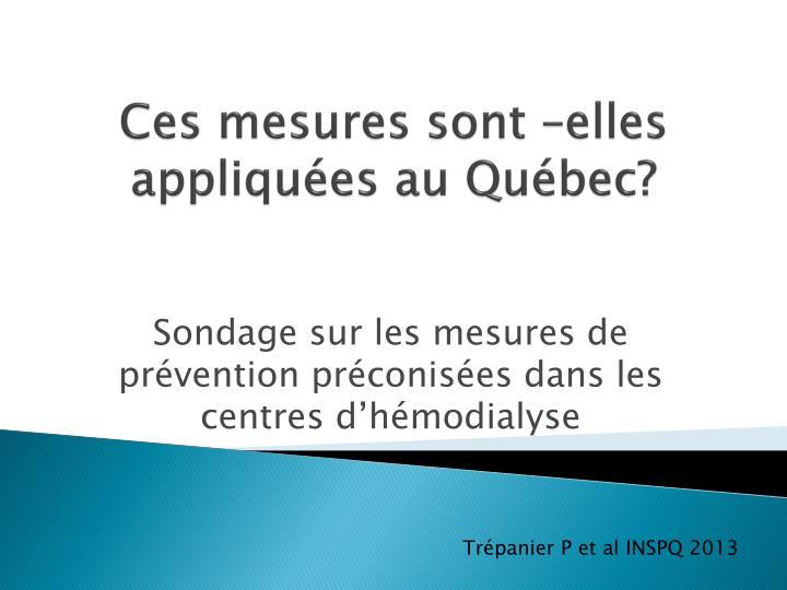 Ces mesures sont –elles appliquées au Québec?