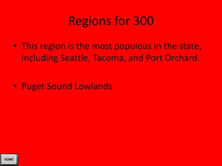 Regions for 300