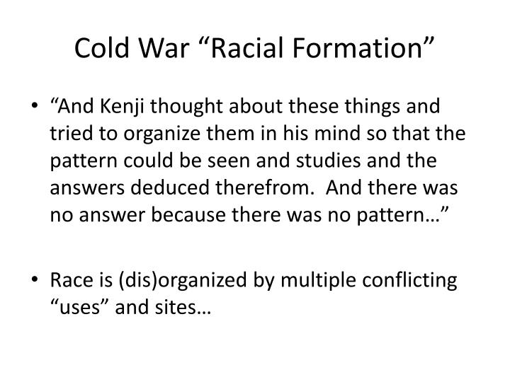 racial formation This thesis is a retheorization of omi's and winant's (1986) racial formation theory , which addresses the implications, inconsistencies and limitations of the initial theory it is argued that omi's and winant's theory is problematic insofar as it supports the notion of 'race' permanency despite being a social constructionist theory.