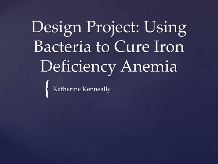 design project using bacteria to cure iron deficiency anemia n.