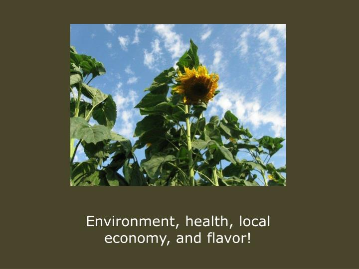 Environment, health, local economy, and flavor!