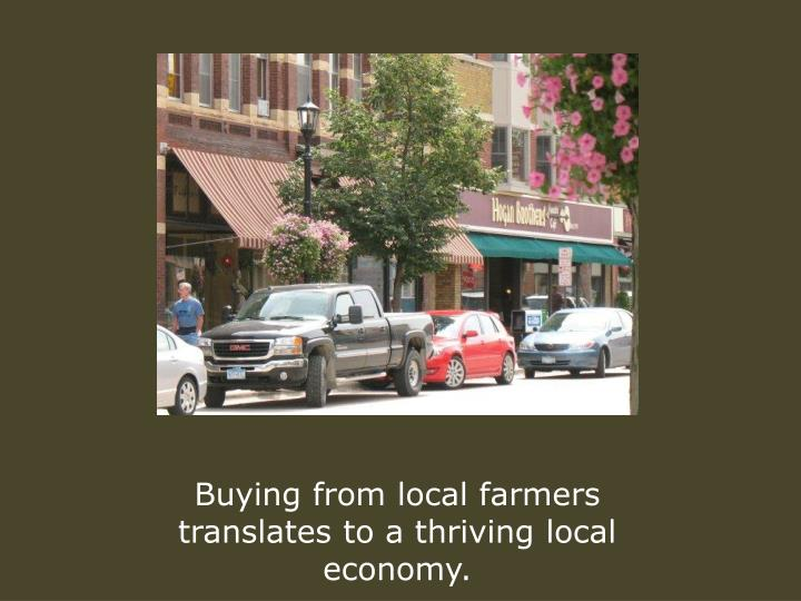 Buying from local farmers translates to a thriving local economy.