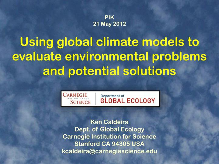 using global climate models to evaluate environmental problems and potential solutions n.
