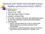 neuronal and mixed neuronal glial tumors papillary glioneuronal tumor pgnt