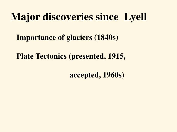 Major discoveries since  Lyell