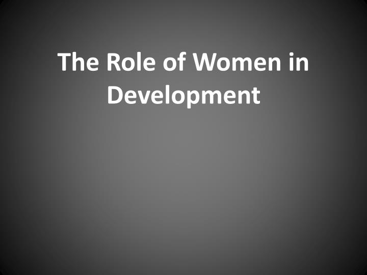 essay on role of women in social development Industries are important in economic and social terms especially for women the importance of t&c production for growth and development and the role of.