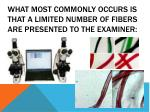 what most commonly occurs is that a limited number of fibers are presented to the examiner