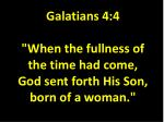 galatians 4 4 when the fullness of the time had come god sent forth his son born of a woman