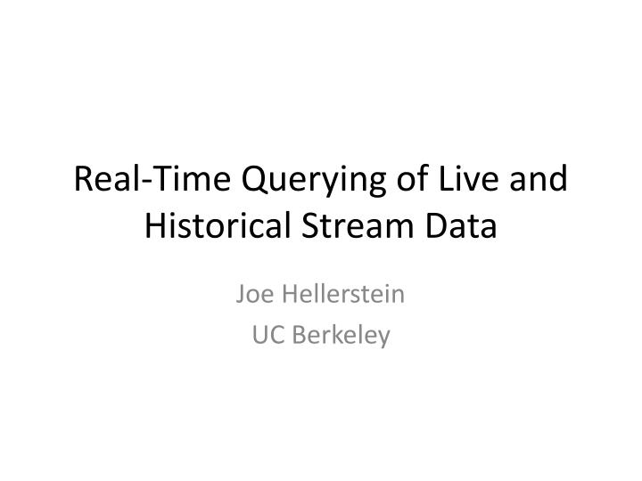 real time querying of live and historical stream data n.