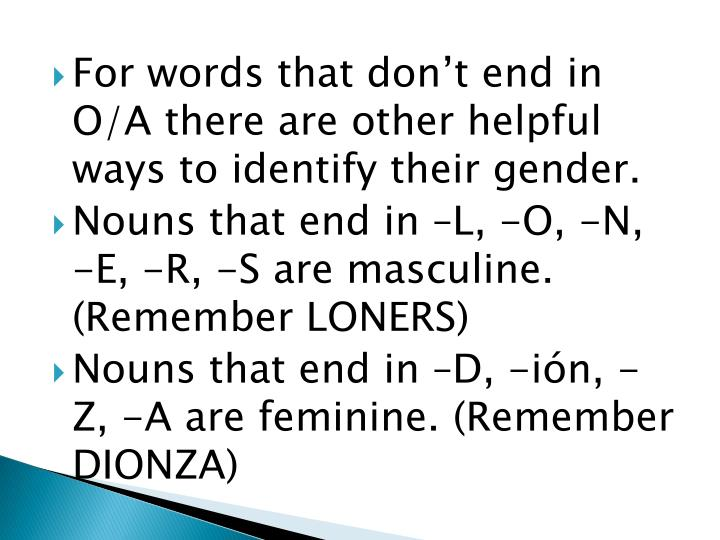 For words that don't end in O/A there are other helpful ways to identify their gender.