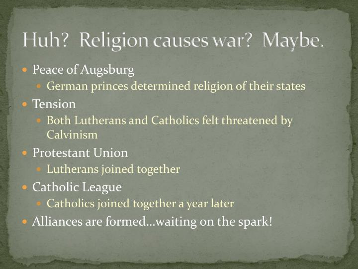 Huh religion causes war maybe