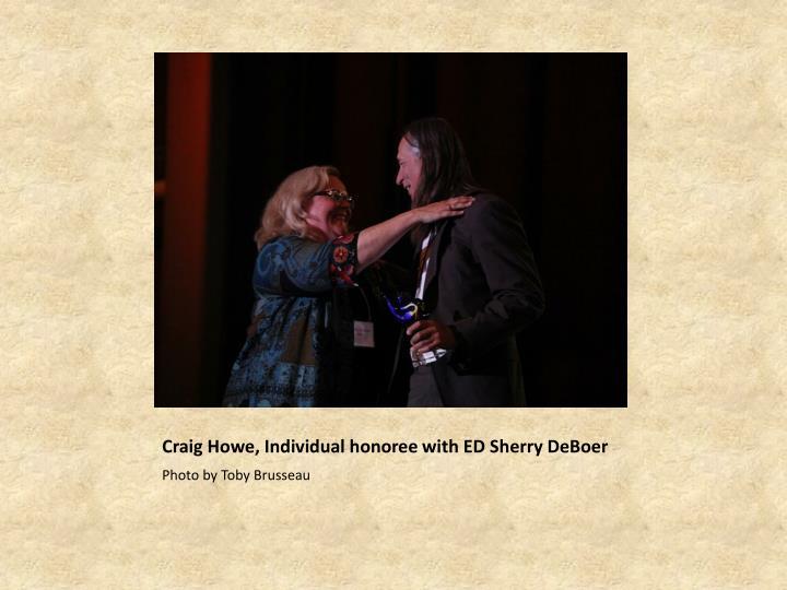 Craig Howe, Individual honoree with ED Sherry DeBoer