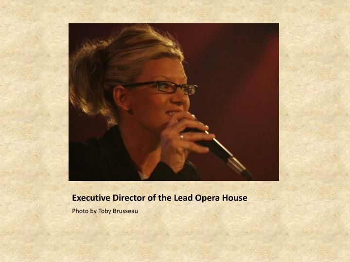 Executive Director of the Lead Opera House