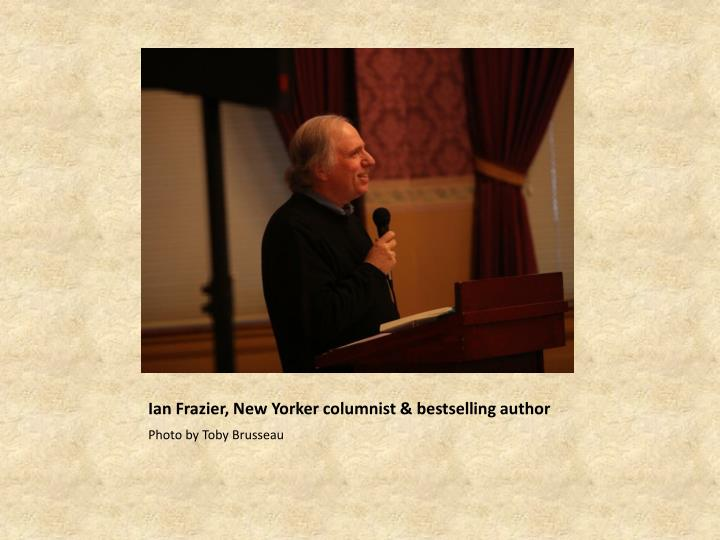 Ian Frazier, New Yorker columnist & bestselling author