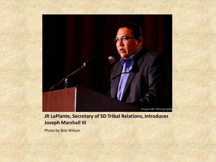 JR LaPlante, Secretary of SD Tribal Relations, introduces Joseph Marshall III