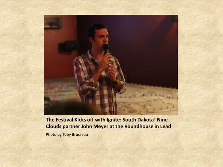 The Festival Kicks off with Ignite: South Dakota! Nine Clouds partner John Meyer at the Roundhouse i...