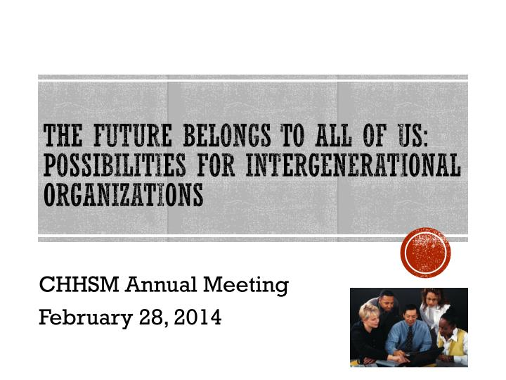 The future belongs to all of us possibilities for intergenerational organizations