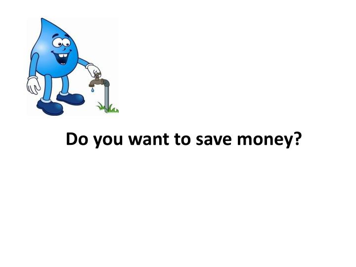 do you want to save money n.