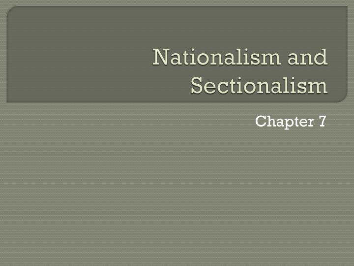 importance of nationalism and sectionalism during james Nationalism and sectionalism patriotic pride united the states, but tension between the north and south emerged as nationalism grew in the united states grew, james monroe became president eliminating the federalist party during the era of good feelings, the federal government became.