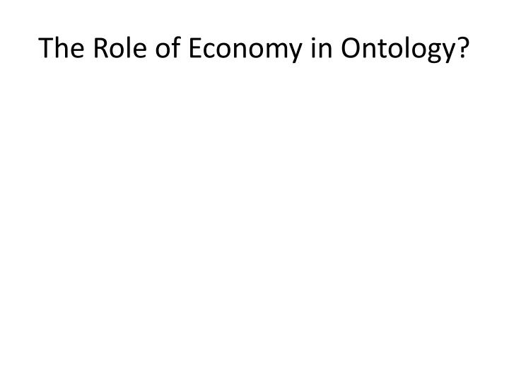 The Role of Economy in Ontology?