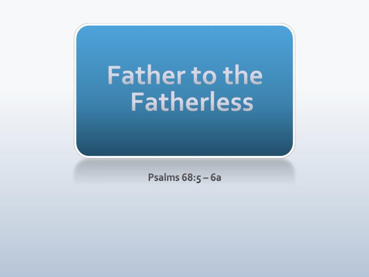 PPT - Father to the Fatherless PowerPoint Presentation - ID