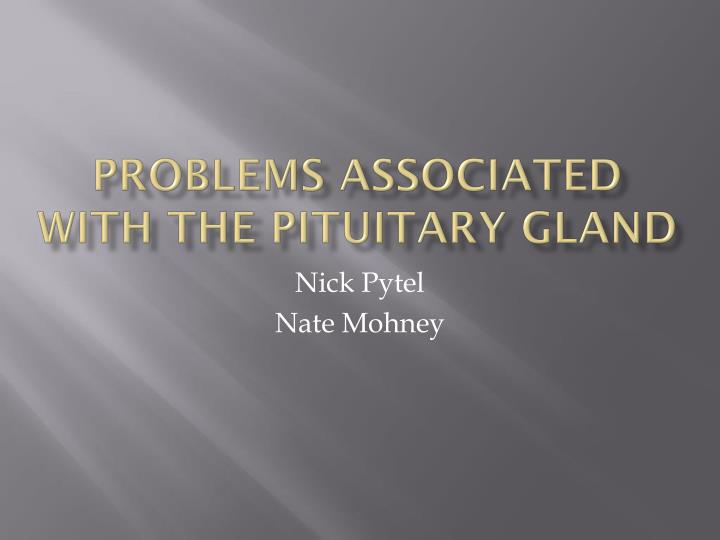 problems associated with the pituitary gland n.