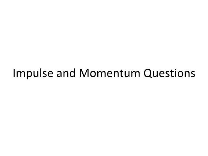 Impulse and momentum questions