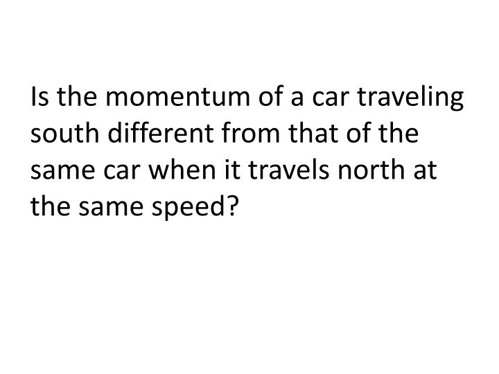 Is the momentum of a car traveling south different from that of the same car when it travels north at the same speed?