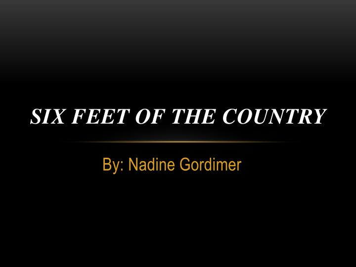 theme and narrative of the country lover by nadine gordimer Gordimer's writing dealt with moral and racial issues, particularly apartheid in south africa under that regime, works such as burger' nadine gordimer was a south african writer, political activist and recipient of the 1991 nobel prize in literature.