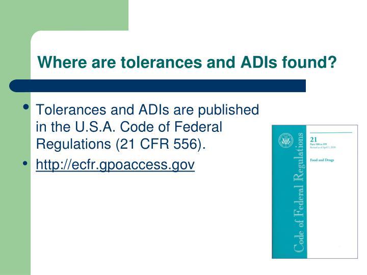 Where are tolerances and ADIs found?