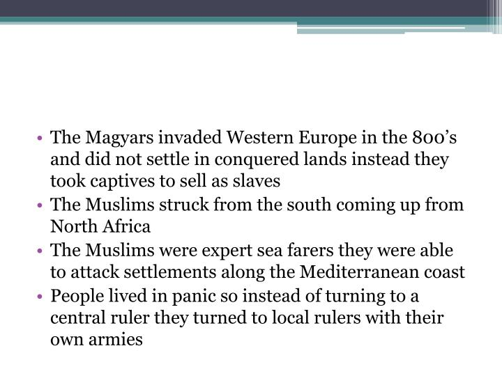 The Magyars invaded Western Europe in the 800's and did not settle in conquered lands instead they took captives to sell as slaves