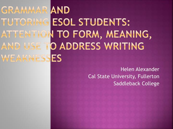 grammar and tutoring esol students attention to form meaning and use to address writing weaknesses n.
