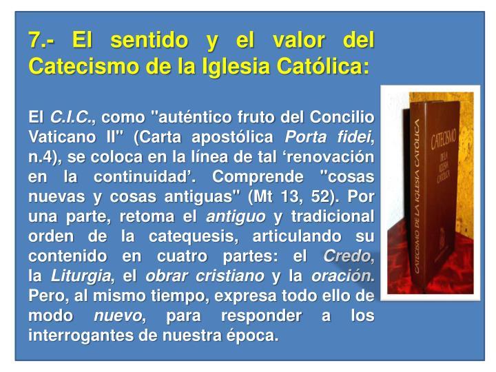 7.- El sentido y el valor del Catecismo de la Iglesia Católica: