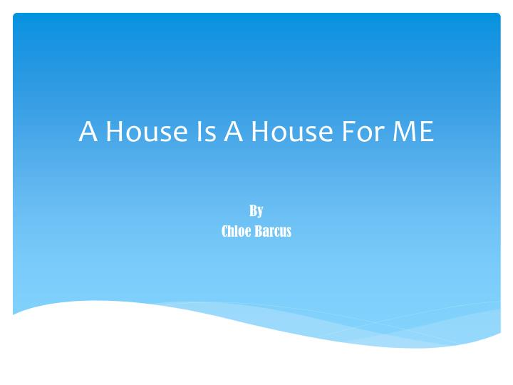 a house is a house for me n.