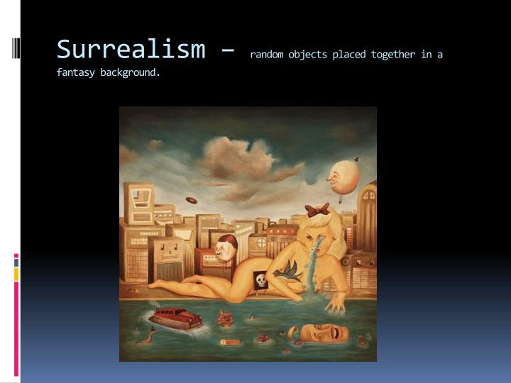 Surrealism –